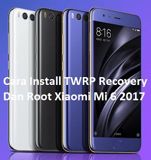 Cara Install TWRP Recovery Dan Root Xiaomi Mi 6 2017