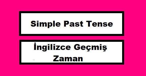 İngilizce Geçmiş Zaman-Simple Past Tense