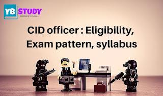 CID officer : Eligibility, Exam pattern, syllabus