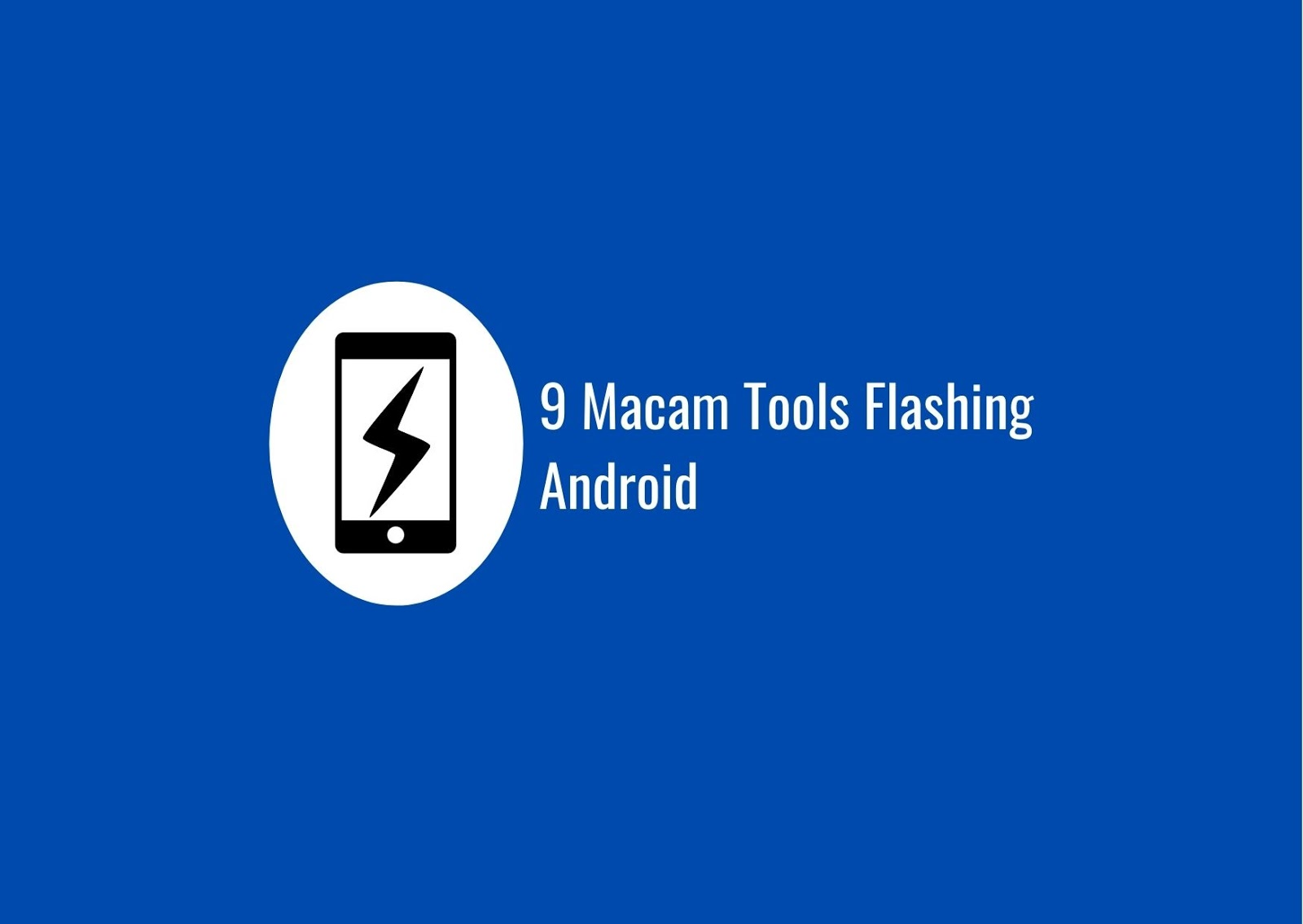 9 Macam Tools Flashing Android