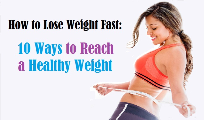 How to Lose Weight Fast: 10 Ways to Reach a Healthy Weight