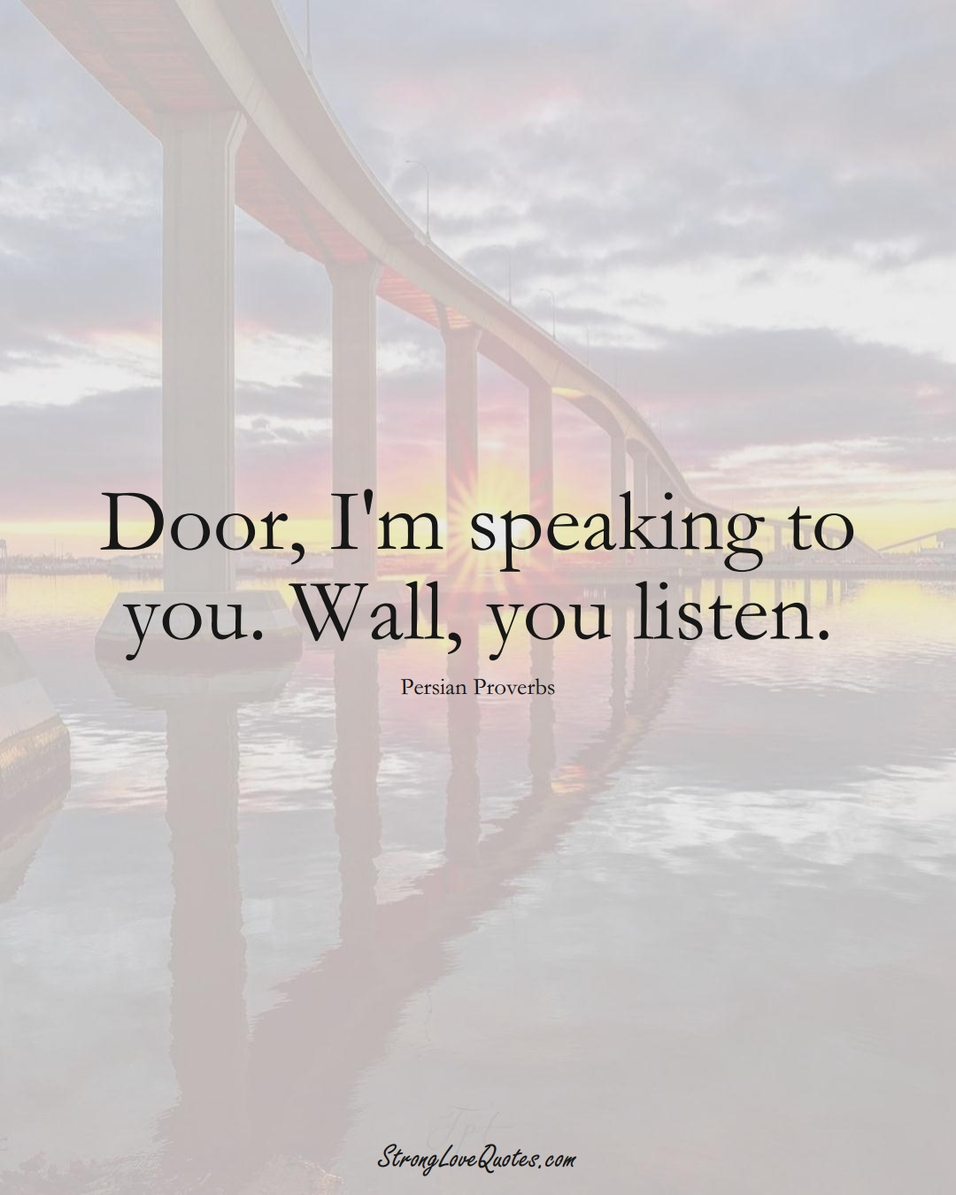 Door, I'm speaking to you. Wall, you listen. (Persian Sayings);  #aVarietyofCulturesSayings