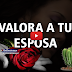Valora a tu esposa (Vídeo)