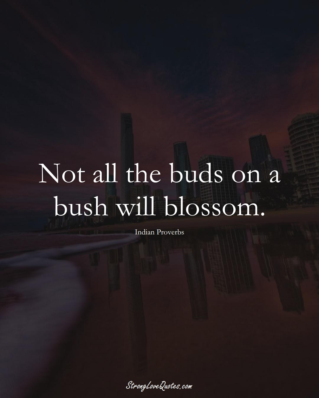 Not all the buds on a bush will blossom. (Indian Sayings);  #AsianSayings