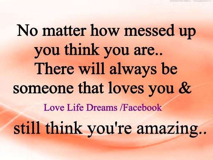 Messed Up Life Quotes: Love Life Dreams: No Matter How Messed Up You Think You Are