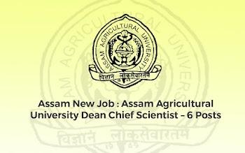 Assam New Job : Assam Agricultural University Dean Chief Scientist – 6 Posts