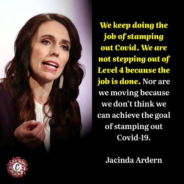 We keep doing the job of stamping out Covid. We are not stepping out of Level 4 because the job is done. Nor are we moving because we don't think we can achieve the goal of stamping out Covid-19. — Prime Minister Jacinda Ardern