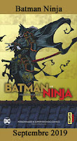 http://blog.mangaconseil.com/2019/08/a-paraitre-batman-ninja-en-septembre.html