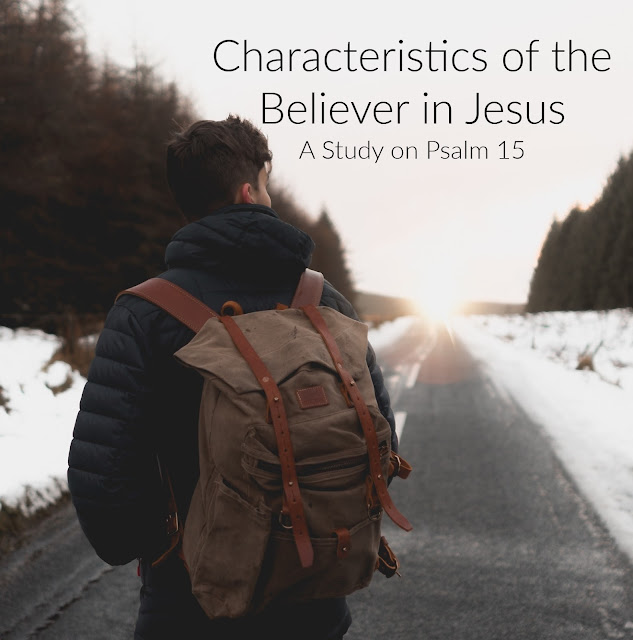 Psalm 15:  Characteristics of the Believer in Jesus