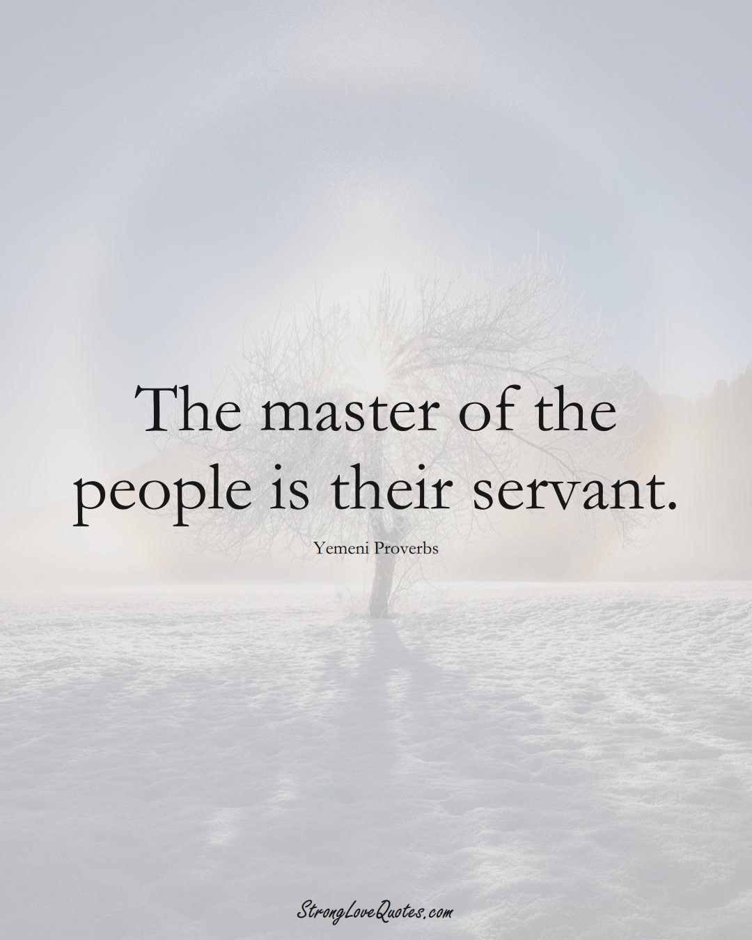 The master of the people is their servant. (Yemeni Sayings);  #MiddleEasternSayings