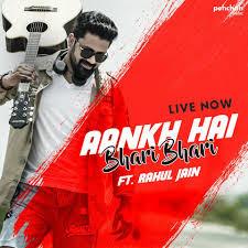 Aankh Hai Bhari Bhari – Rahul Jain (2018)