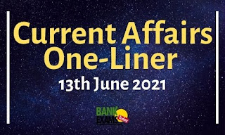 Current Affairs One-Liner: 13th June 2021