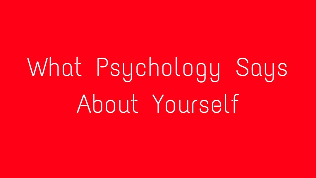 What Psychology Says About Yourself