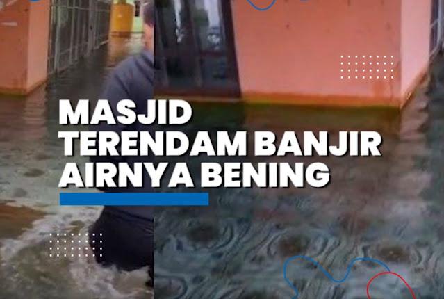 Viral Video Masjid di Barito Kuala Kalsel Terendam Air Banjir yang Bening, Begini Kata Pengunggah