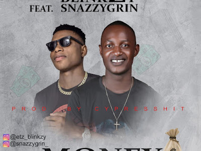 MUSIC : Blinkzy ft Snazzygrin - Money || Download Mp3