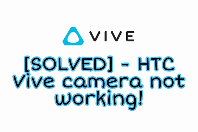 [SOLVED] - HTC Vive camera not working!
