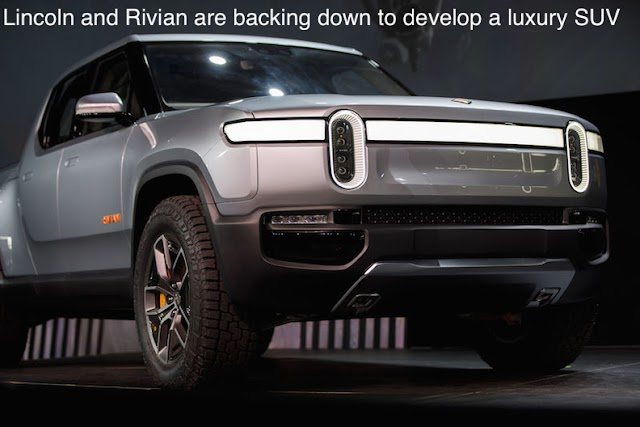 Lincoln and Rivian are backing down to develop a luxury SUV