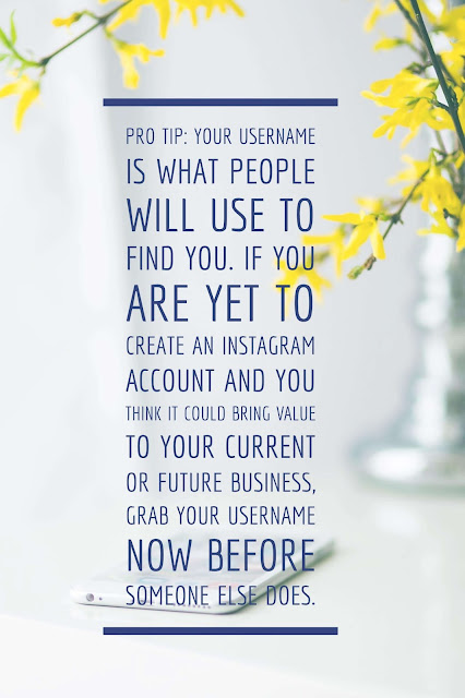 Remember, your username is what people will use to find you. If you are yet to create an Instagram account and you think it could bring value to your current or future business, grab your username now before someone else does.