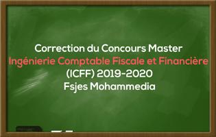 Correction du Concours Master Ingénierie Comptable Fiscale et Financière (ICFF) 2019-2020 - Fsjes Mohammedia