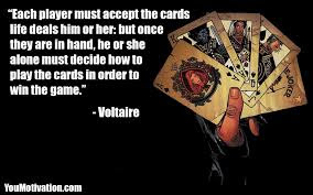 Famous Quotes About Life Changes: each player must accept the cards life deals him