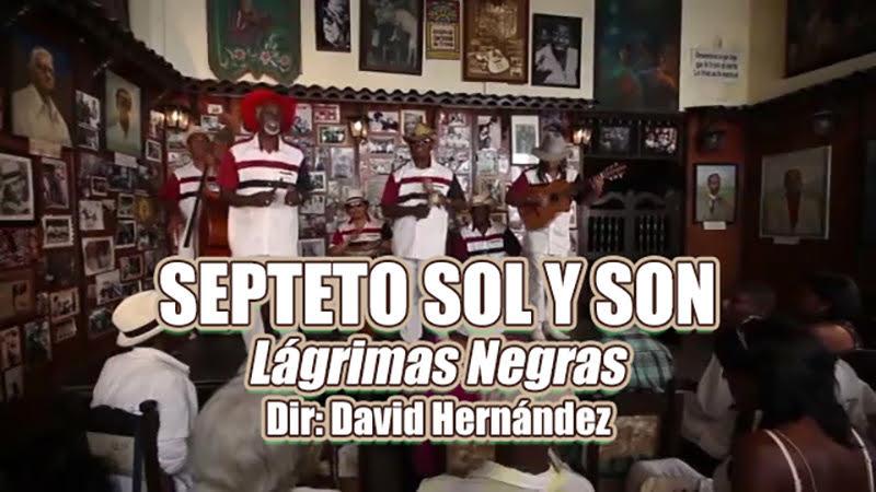 Septeto Sol y Son - ¨Lágrimas Negras¨ - Videoclip - Dirección: David Hernández. Portal Del Vídeo Clip Cubano