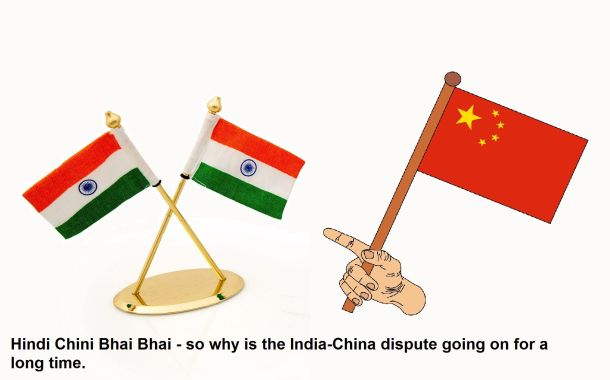 Hindi Chini Bhai Bhai - so why is the India-China dispute going on for a long time.