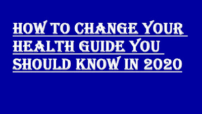 HOW TO CHANGE YOUR HEALTH GUIDE YOU SHOULD KNOW IN 2020