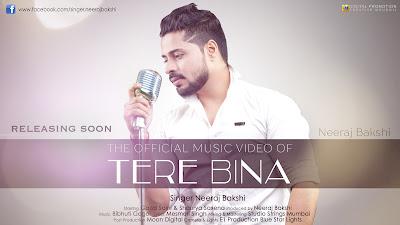 Singer Neeraj Bakshi Latest Song Tere Bina MP3 & Video Song 2017