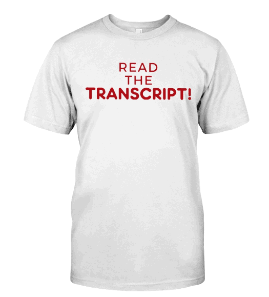 Read the transcript T Shirt Read the transcript Hoodie Sweatshirt TRUMP Tee Shirts. GET IT HERE
