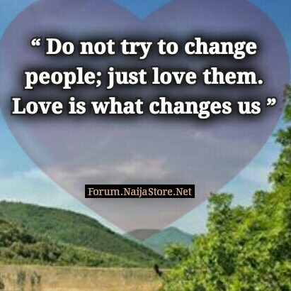 Love Quote: DO NOT try to change PEOPLE; just LOVE them. LOVE is what changes US - Quotes