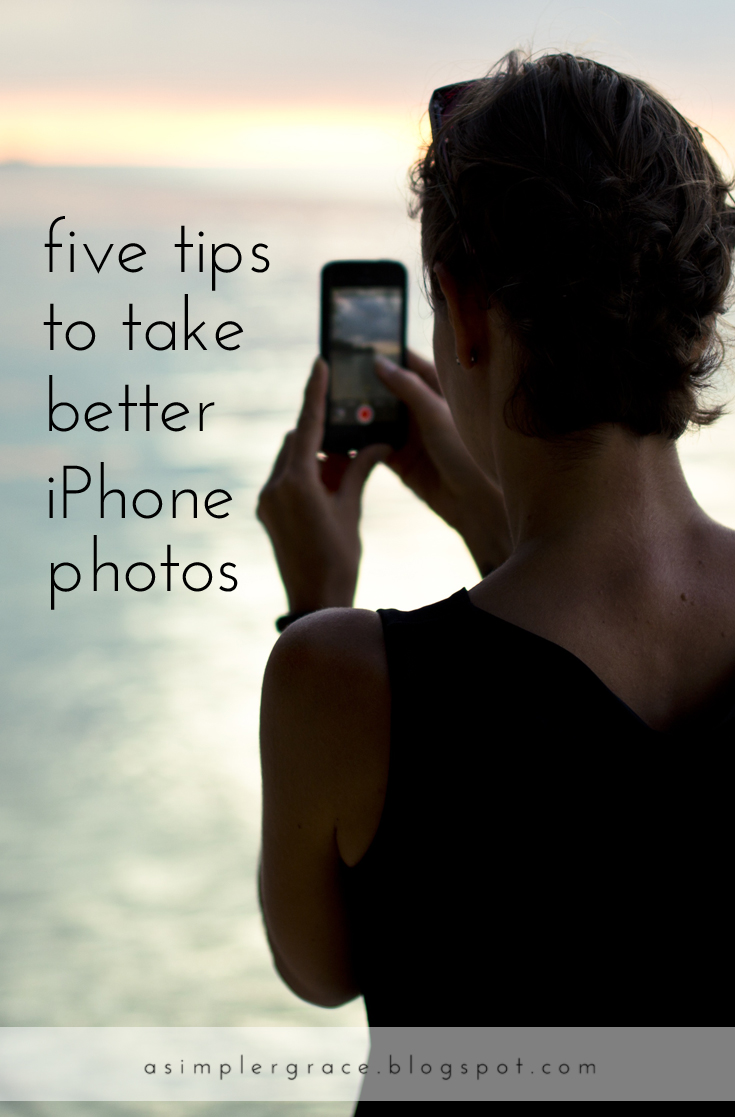 Five Tips to Take Better Photos With Your iPhone - A Simpler Grace - My five tips for how you can take the best pictures using your iphone.