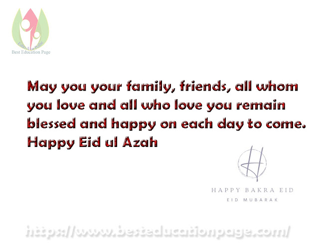 May you your family, friends, all whomyou love and all who love you remainblessed and happy on each day to come.Happy Eid ul Azah