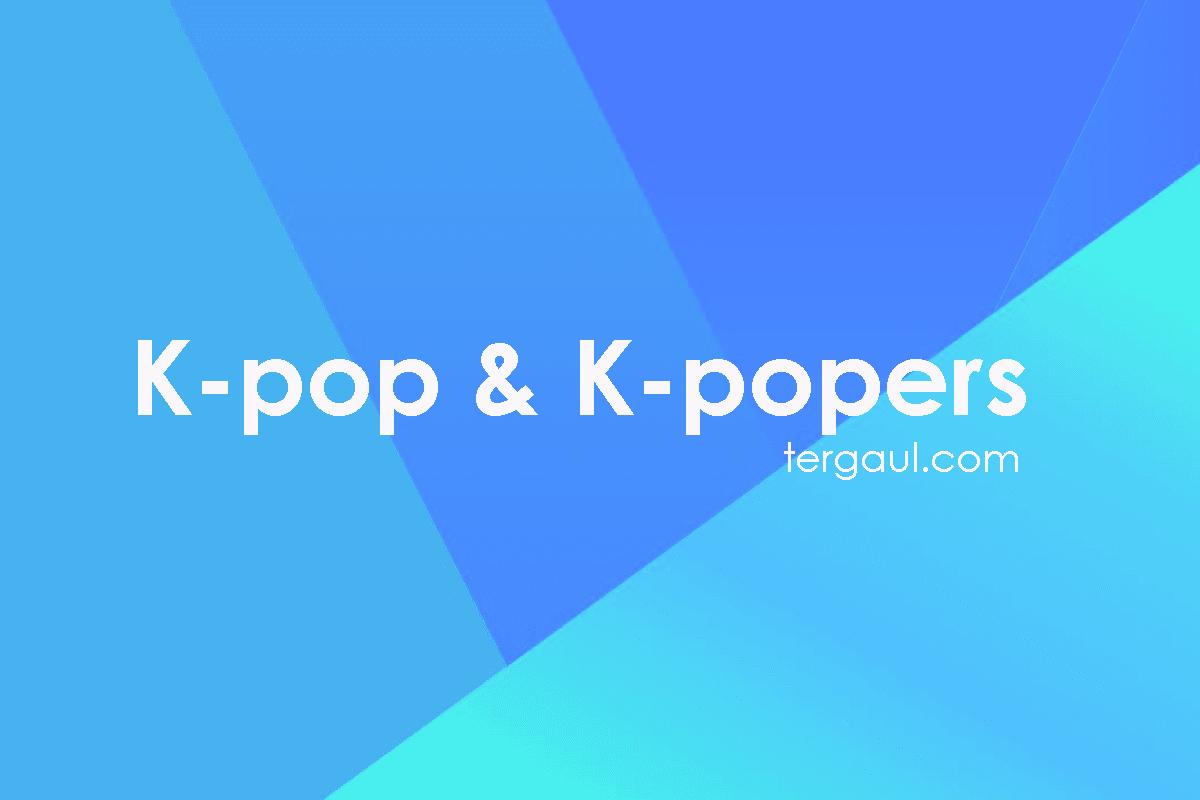 Apa sih Kpop dan Kpopers itu?