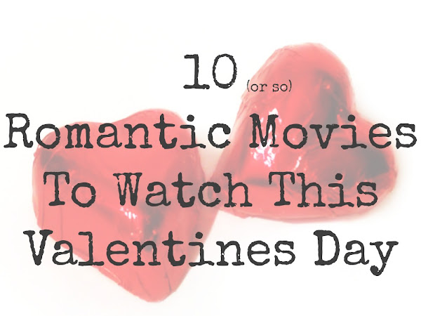 10 Romantic Movies To Watch This Valentines Day ❤