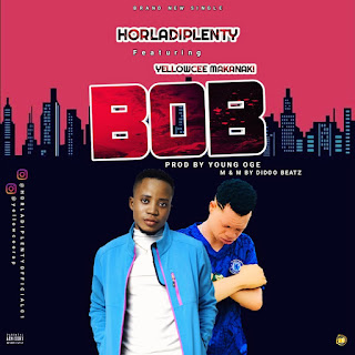 [Music] Horladiplenty Ft YellowCee Makanaki - BOB
