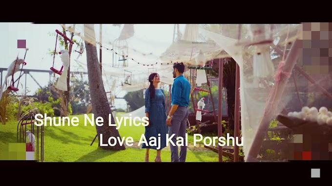 Shune Ne Lyrics - Love Aaj Kal Porshu   New Bengali songs 2020