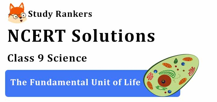 NCERT Solutions for Class 9 Science Chapter 5 The Fundamental Unit of Life
