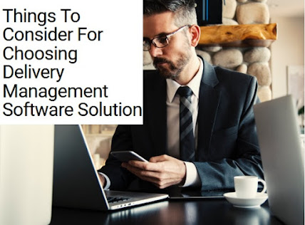Things To Consider For Choosing Delivery Management Software Solution