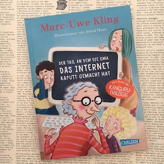 Marc-Uwe Kling Der Tag, an dem die Oma das Internet kaputt gemacht hat