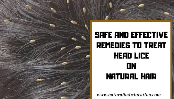 SAFE AND EFFECTIVE REMEDIES TO TREAT HEAD LICE ON NATURAL HAIR