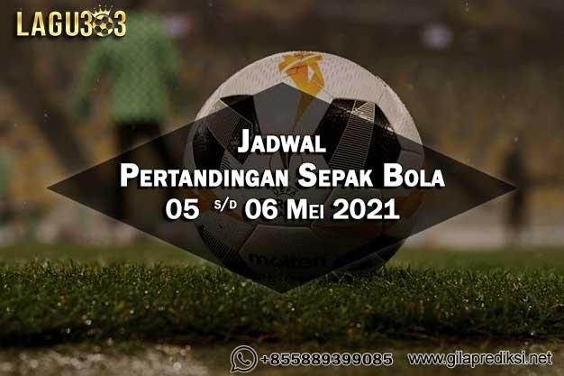 Jadwal Pertandingan Sepak Bola 05 - 06 Mei 2021