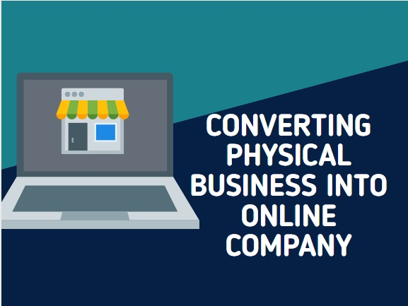 CONVERTING PHYSICAL BUSINESS INTO ONLINE COMPANY