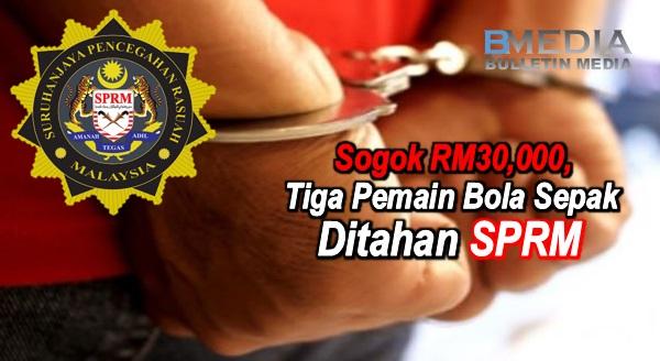 Sogok RM30,000, Tiga Pemain Bola Sepak Ditahan SPRM