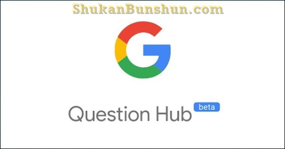 Pengertian Apa Itu Question Hub Google Fungsi Manfaat