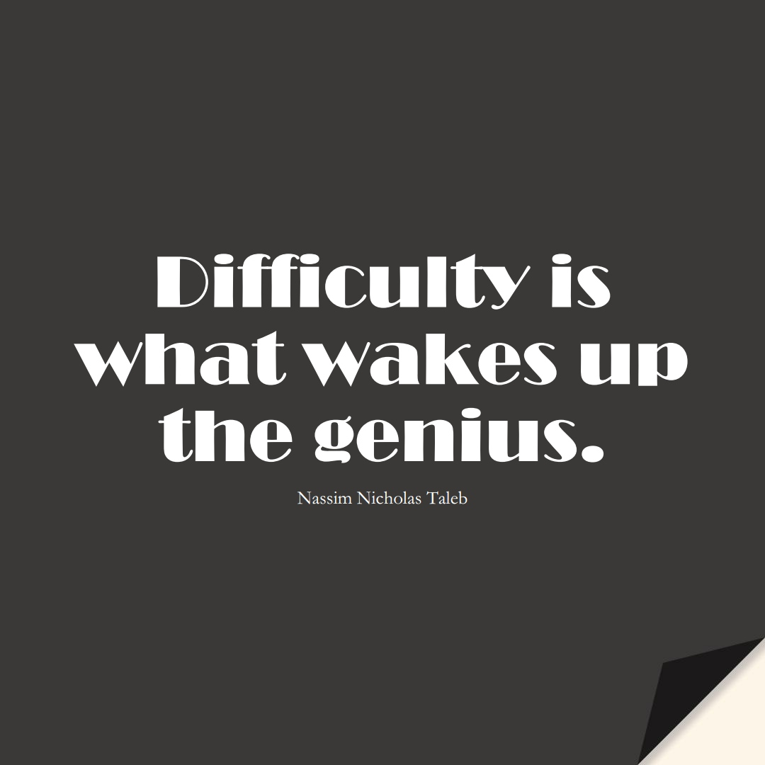 Difficulty is what wakes up the genius. (Nassim Nicholas Taleb);  #StoicQuotes