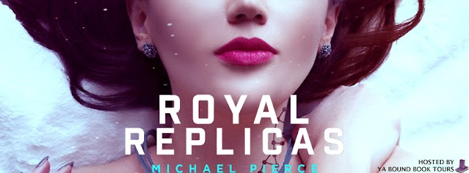 [Book Review] ROYAL REPLICAS by Michael Pierce @mrpierceauthor @YABoundToursPR #UBReview #FreeShortStory