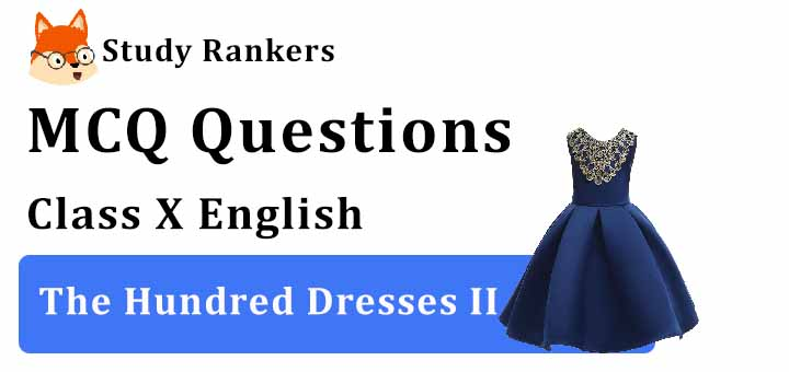 MCQ Questions for Class 10 English: Ch 6 The Hundred Dresses II