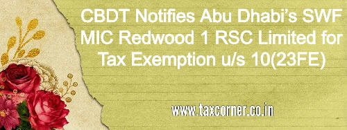 cbdt-notifies-abu-dhabis-swf-mic-redwood-1-rsc-limited-for-tax-exemption-us-10-23fe