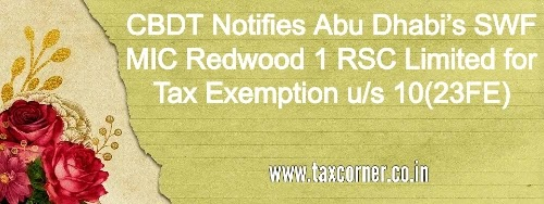 CBDT Notifies Abu Dhabi's SWF MIC Redwood 1 RSC Limited for Tax Exemption u/s 10(23FE)
