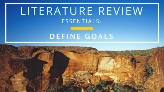 Literature Review Essentials: Define Goals